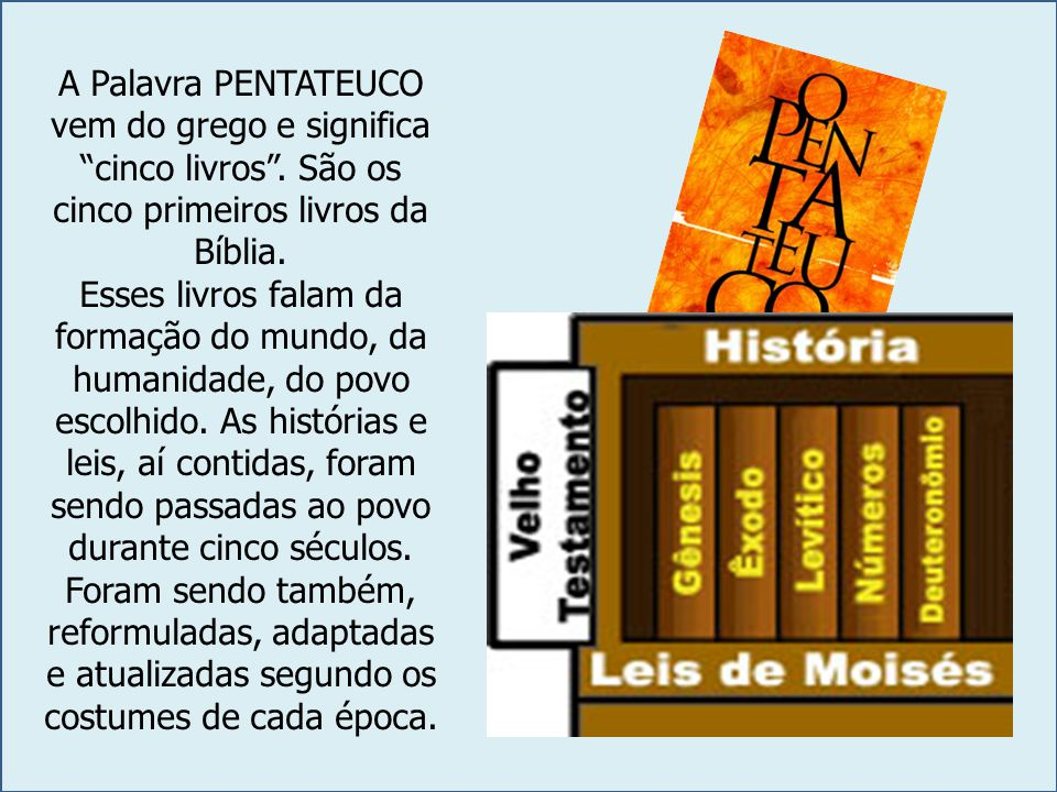 """A Palavra PENTATEUCO vem do grego e significa """"cinco livros"""". São os cinco primeiros livros da Bíblia. Esses livros falam da formação do mundo, da hum"""