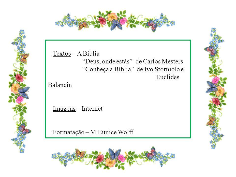 """Textos - A Bíblia """"Deus, onde estás"""" de Carlos Mesters """"Conheça a Bíblia"""" de Ivo Storniolo e Euclides Balancin Imagens – Internet Formatação – M.Eunic"""