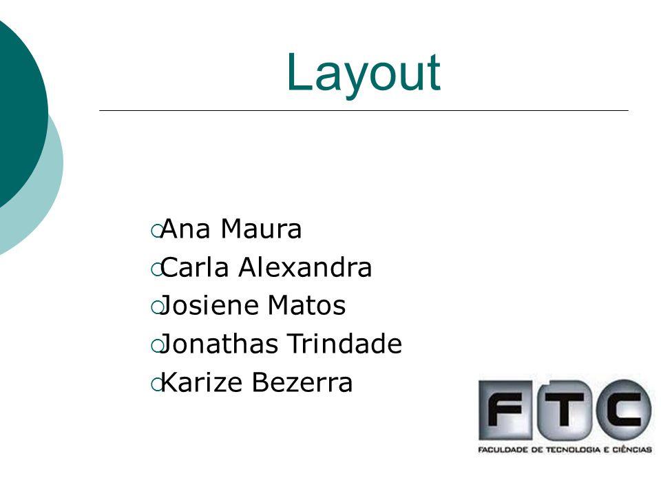 Layout O layout é utilizado em qualquer lugar onde houver movimentações de materiais, pessoas, informações e equipamentos.