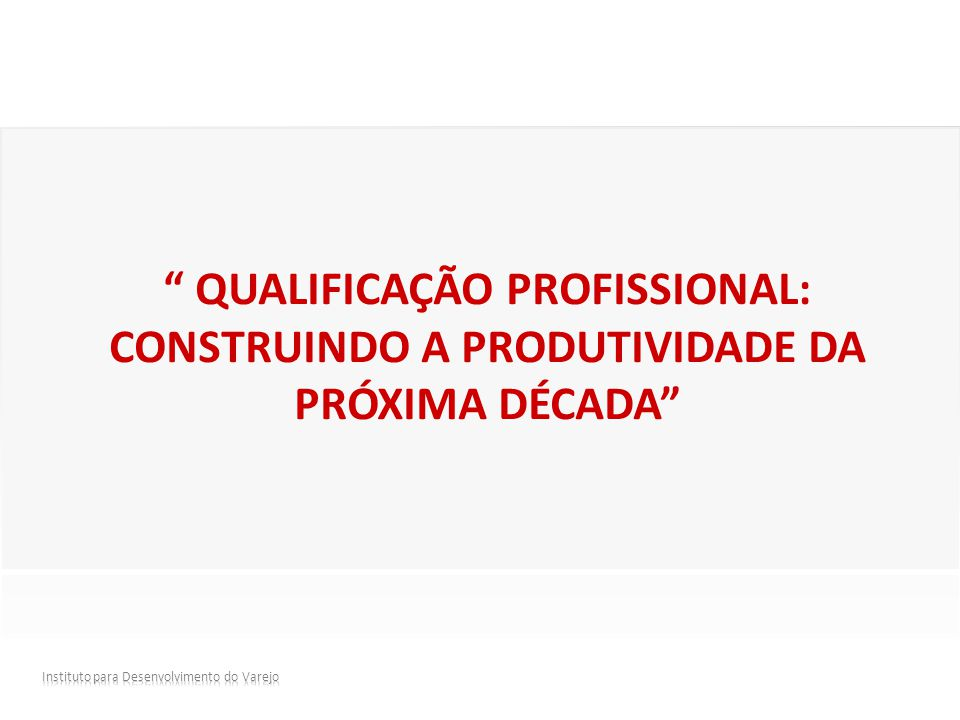 """"""" QUALIFICAÇÃO PROFISSIONAL: CONSTRUINDO A PRODUTIVIDADE DA PRÓXIMA DÉCADA"""""""