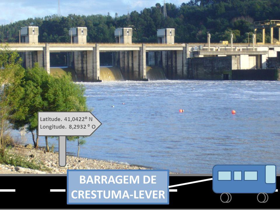 BARRAGEM DE CRESTUMA-LEVER Latitude. 41,0422⁰ N Longitude. 8,2932 ⁰ O