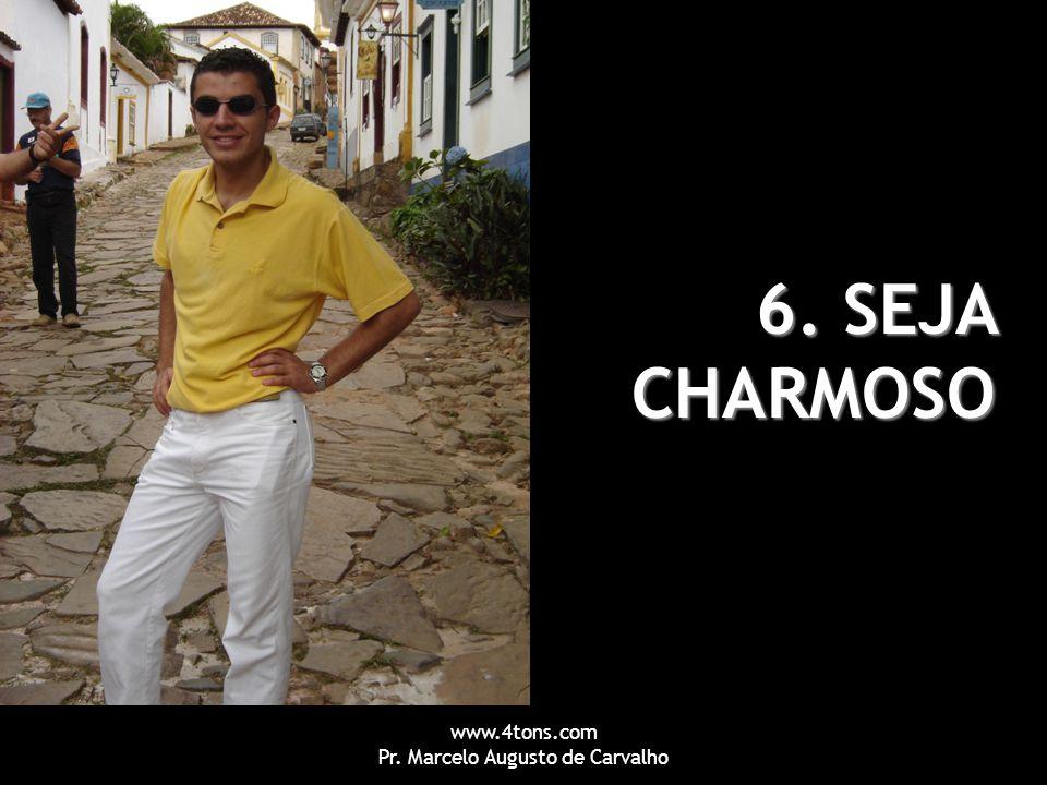 www.4tons.com Pr. Marcelo Augusto de Carvalho 6. SEJA CHARMOSO