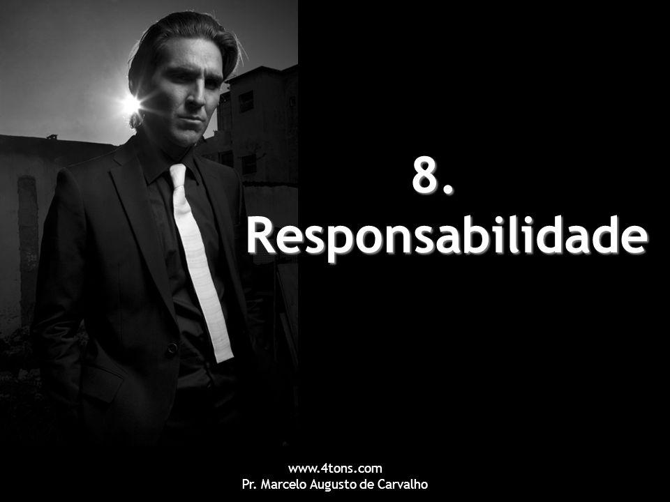 www.4tons.com Pr. Marcelo Augusto de Carvalho 8. Responsabilidade