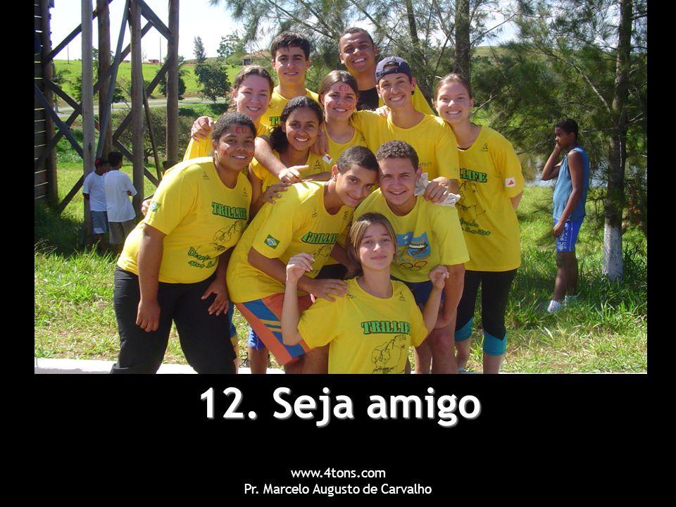 www.4tons.com Pr. Marcelo Augusto de Carvalho 12. Seja amigo