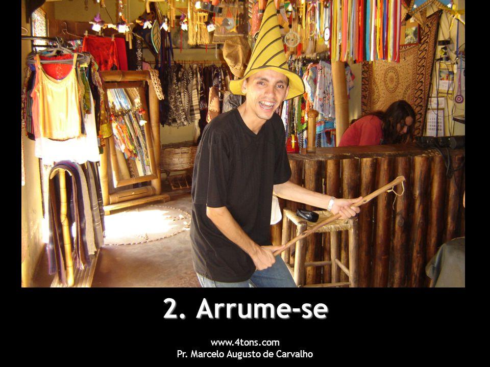 www.4tons.com Pr. Marcelo Augusto de Carvalho 2. Arrume-se