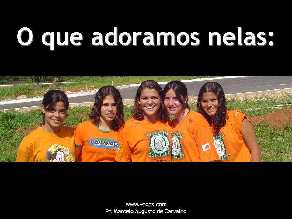 www.4tons.com Pr. Marcelo Augusto de Carvalho O que adoramos nelas: