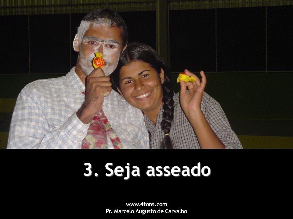 www.4tons.com Pr. Marcelo Augusto de Carvalho 3. Seja asseado