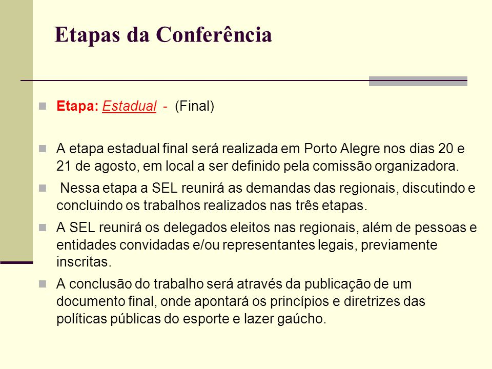 Etapas da Conferência Etapa: Estadual - (Final) A etapa estadual final será realizada em Porto Alegre nos dias 20 e 21 de agosto, em local a ser defin