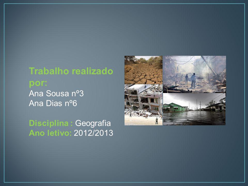 Trabalho realizado por: Ana Sousa nº3 Ana Dias nº6 Disciplina : Geografia Ano letivo: 2012/2013