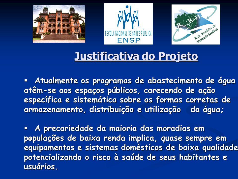 Justificativa do Projeto   Atualmente os programas de abastecimento de água atêm-se aos espaços públicos, carecendo de ação específica e sistemática