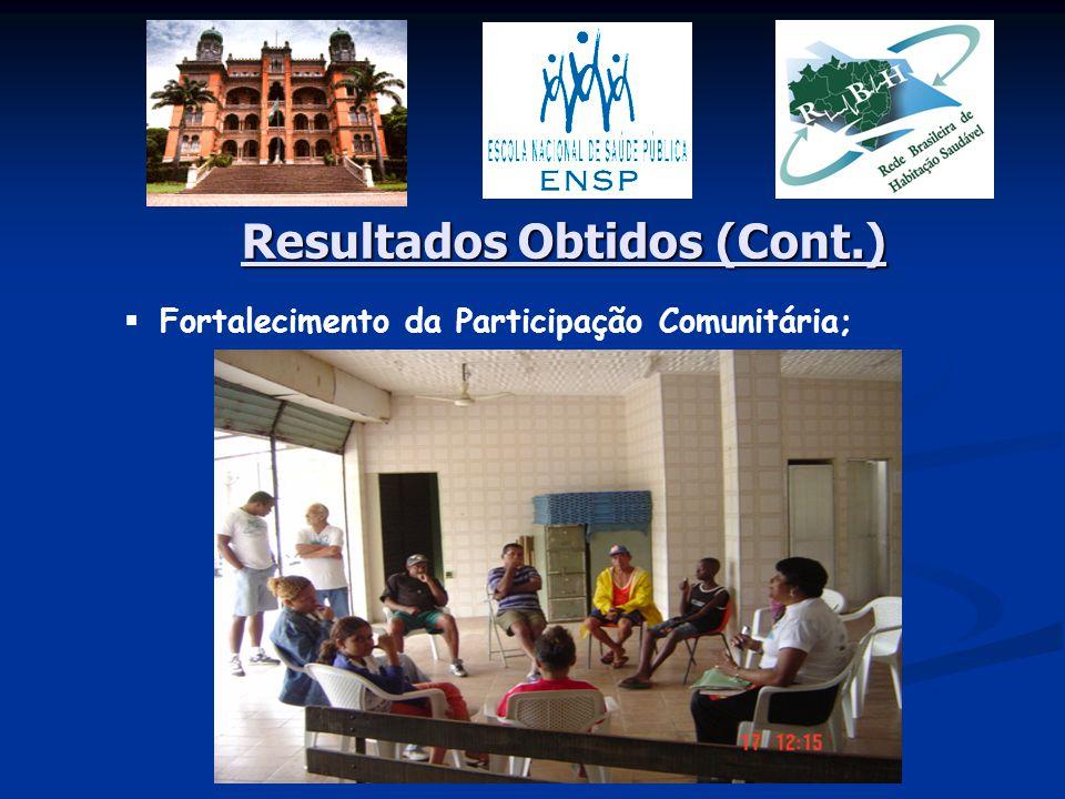 Resultados Obtidos (Cont.)  Fortalecimento da Participação Comunitária;