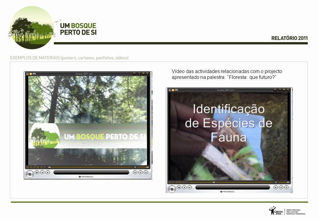 "Vídeo das actividades relacionadas com o projecto apresentado na palestra: ""Floresta: que futuro?"""
