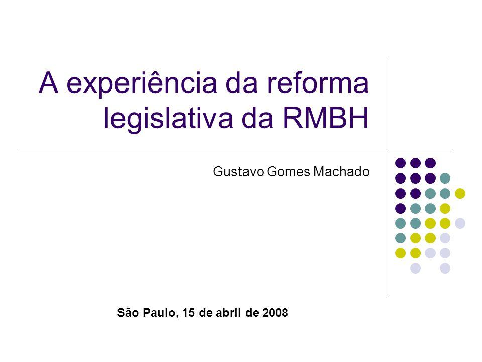 A experiência da reforma legislativa da RMBH Gustavo Gomes Machado São Paulo, 15 de abril de 2008