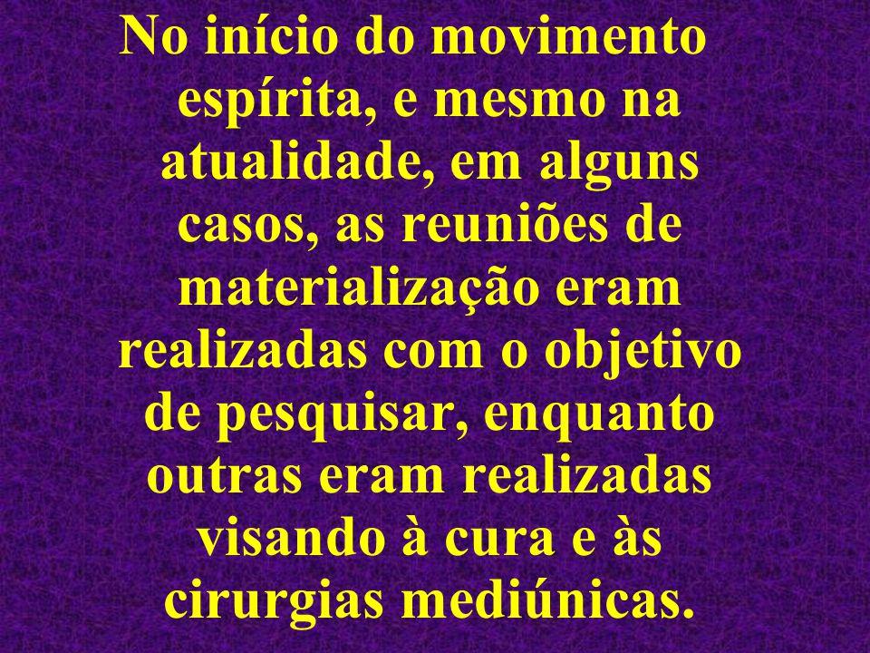 No início do movimento espírita, e mesmo na atualidade, em alguns casos, as reuniões de materialização eram realizadas com o objetivo de pesquisar, en