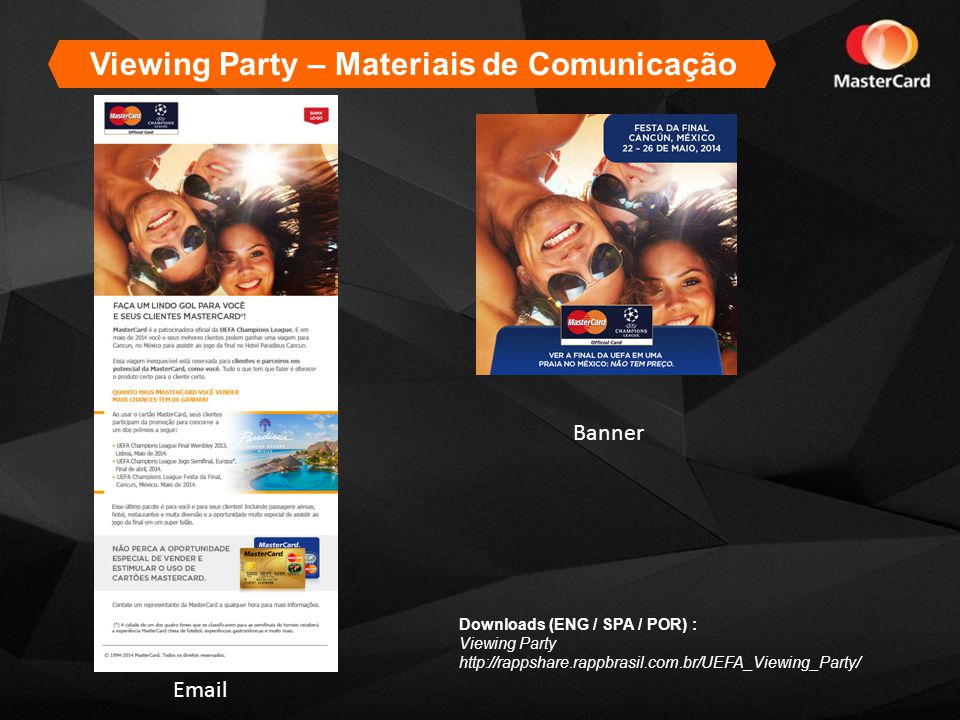 Viewing Party – Materiais de Comunicação Downloads (ENG / SPA / POR) : Viewing Party http://rappshare.rappbrasil.com.br/UEFA_Viewing_Party/ Banner Email