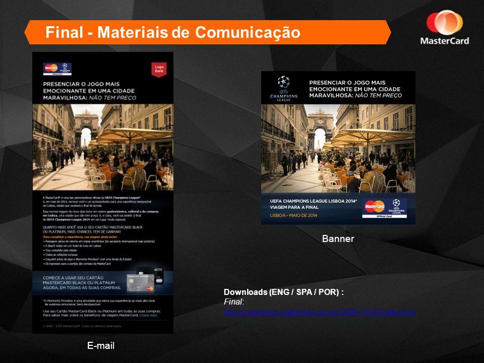 Final - Materiais de Comunicação E-mail Banner Downloads (ENG / SPA / POR) : Final: http://rappshare.rappbrasil.com.br/UEFA_Final/index.html