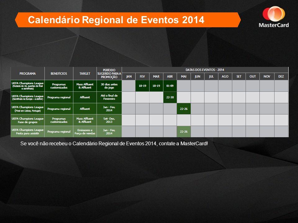 2013 Calendar of Regional EventsCalendário Regional de Eventos 2014 Se você não recebeu o Calendário Regional de Eventos 2014, contate a MasterCard!
