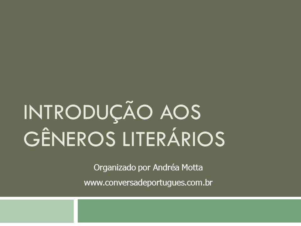 INTRODUÇÃO AOS GÊNEROS LITERÁRIOS Organizado por Andréa Motta www.conversadeportugues.com.br