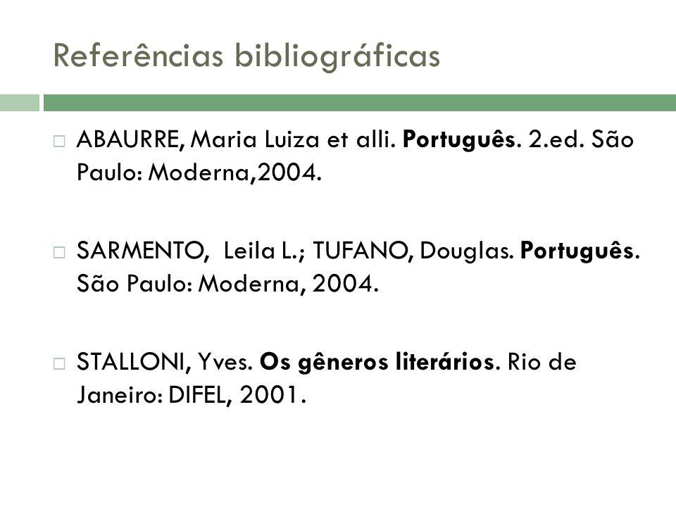 Referências bibliográficas  ABAURRE, Maria Luiza et alli. Português. 2.ed. São Paulo: Moderna,2004.  SARMENTO, Leila L.; TUFANO, Douglas. Português.