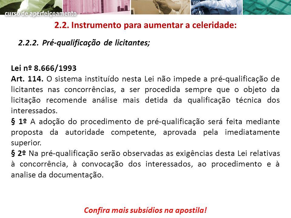 2.2.2. Pré-qualificação de licitantes; Lei nº 8.666/1993 Art. 114. O sistema instituído nesta Lei não impede a pré-qualificação de licitantes nas conc