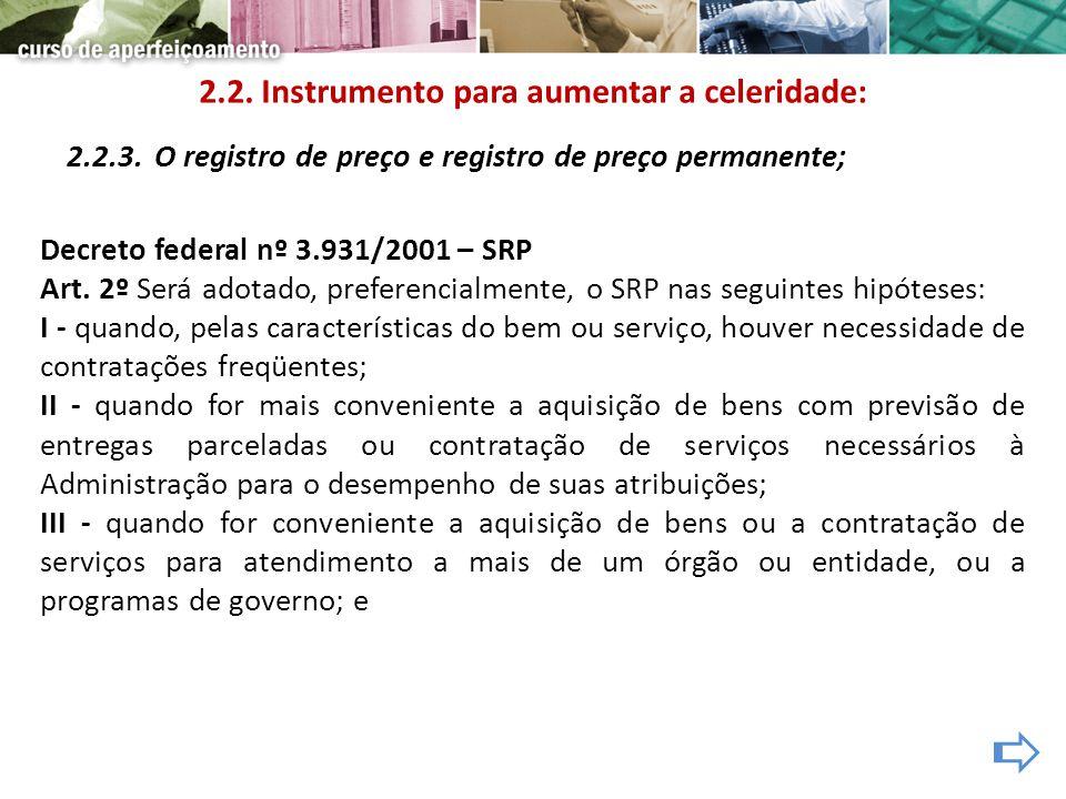 2.2.3. O registro de preço e registro de preço permanente; Decreto federal nº 3.931/2001 – SRP Art. 2º Será adotado, preferencialmente, o SRP nas segu