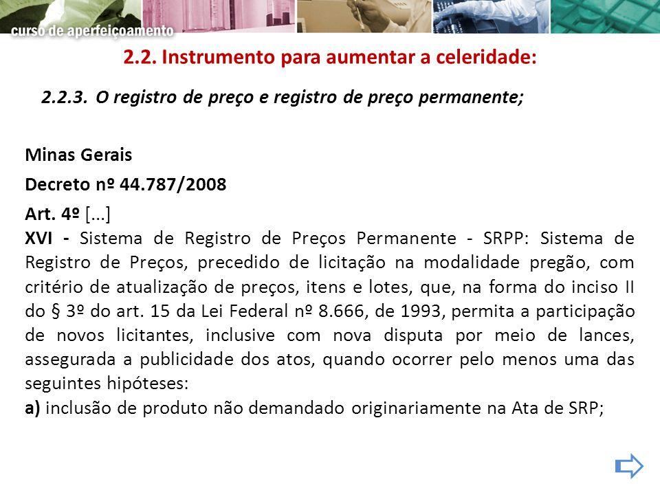 2.2.3. O registro de preço e registro de preço permanente; Minas Gerais Decreto nº 44.787/2008 Art. 4º [...] XVI - Sistema de Registro de Preços Perma