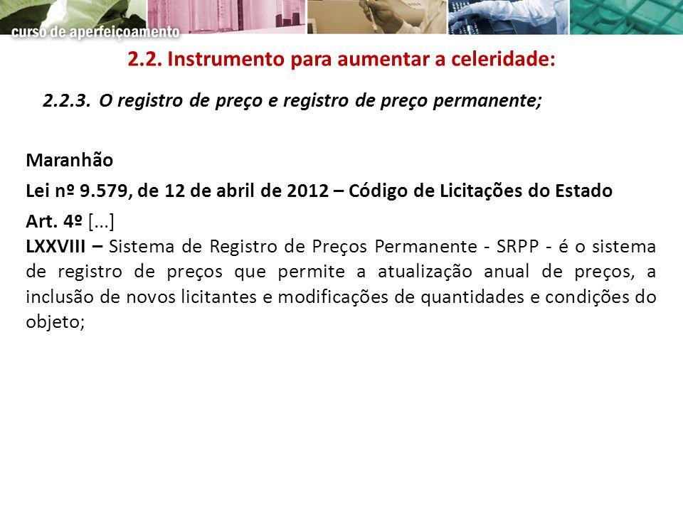 2.2.3. O registro de preço e registro de preço permanente; Maranhão Lei nº 9.579, de 12 de abril de 2012 – Código de Licitações do Estado Art. 4º [...