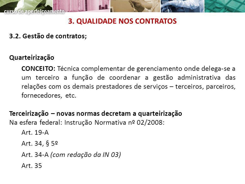 3.2. Gestão de contratos; Quarteirização CONCEITO: Técnica complementar de gerenciamento onde delega-se a um terceiro a função de coordenar a gestão a