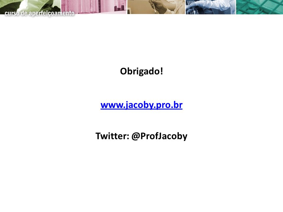 Obrigado! www.jacoby.pro.br Twitter: @ProfJacoby