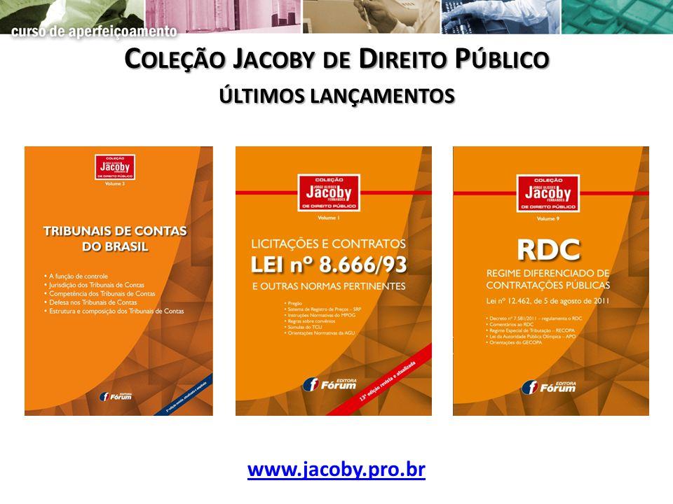 C OLEÇÃO J ACOBY DE D IREITO P ÚBLICO ÚLTIMOS LANÇAMENTOS www.jacoby.pro.br