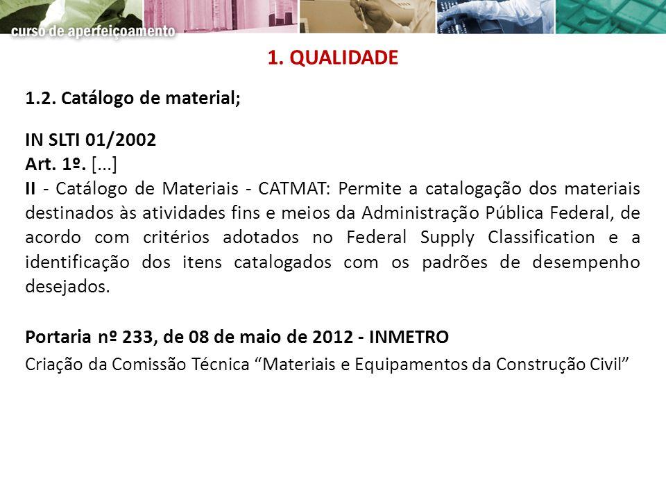 1.2. Catálogo de material; IN SLTI 01/2002 Art. 1º. [...] II - Catálogo de Materiais - CATMAT: Permite a catalogação dos materiais destinados às ativi