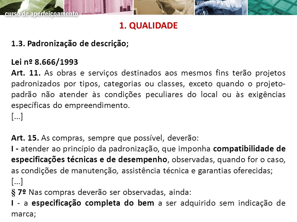 1.3. Padronização de descrição; Lei nº 8.666/1993 Art. 11. As obras e serviços destinados aos mesmos fins terão projetos padronizados por tipos, categ