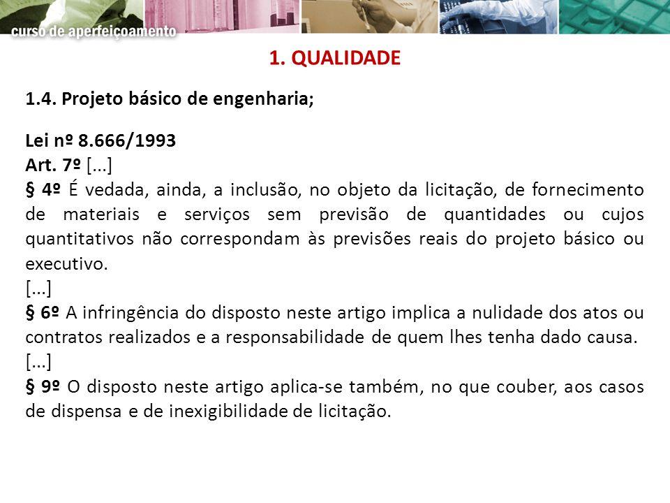 1.4. Projeto básico de engenharia; Lei nº 8.666/1993 Art. 7º [...] § 4º É vedada, ainda, a inclusão, no objeto da licitação, de fornecimento de materi