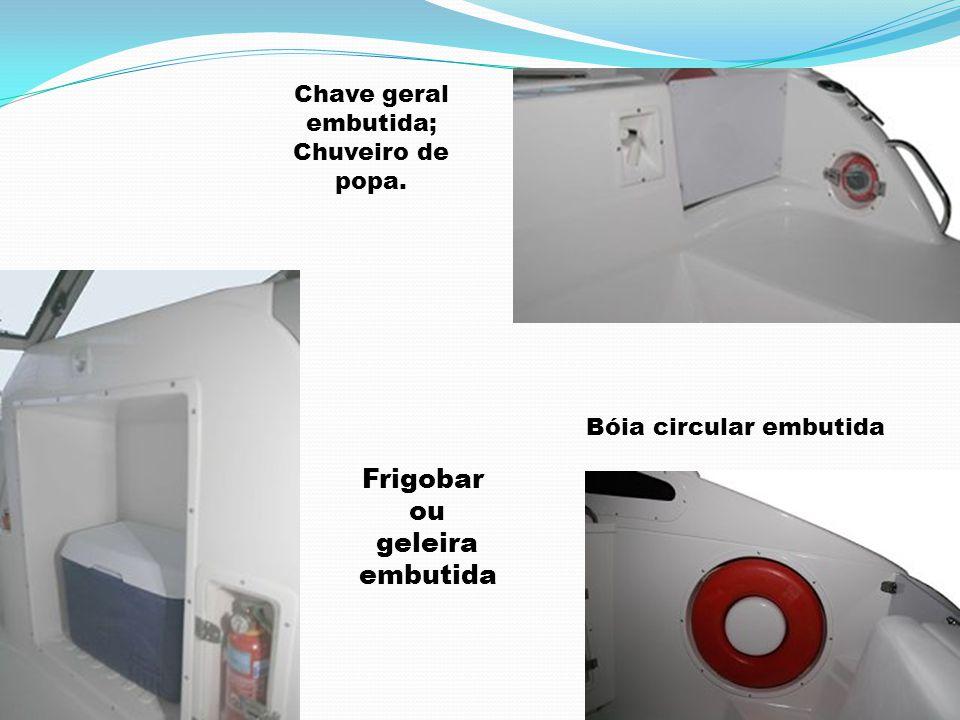 Frigobar ou geleira embutida Chave geral embutida; Chuveiro de popa. Bóia circular embutida