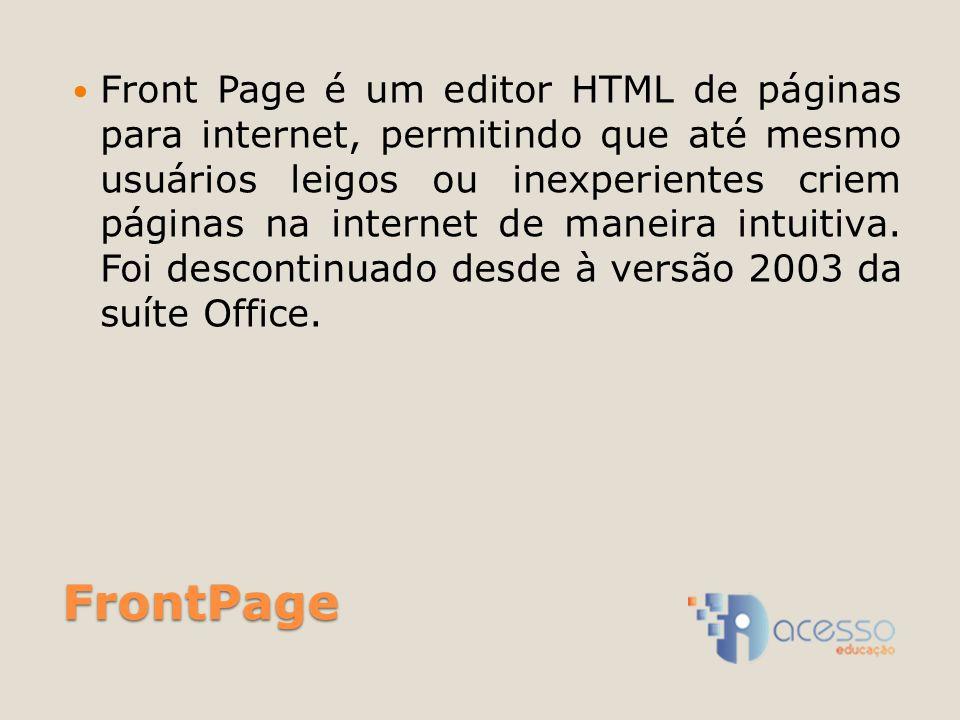 FrontPage Front Page é um editor HTML de páginas para internet, permitindo que até mesmo usuários leigos ou inexperientes criem páginas na internet de maneira intuitiva.