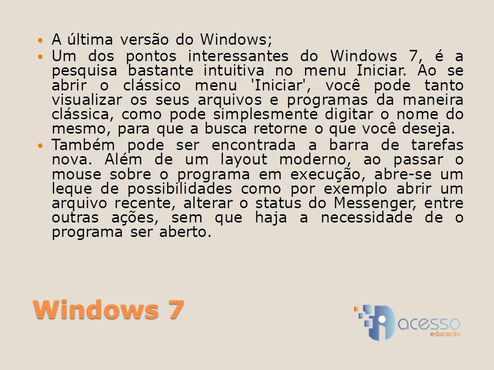Windows 7 A última versão do Windows; Um dos pontos interessantes do Windows 7, é a pesquisa bastante intuitiva no menu Iniciar.