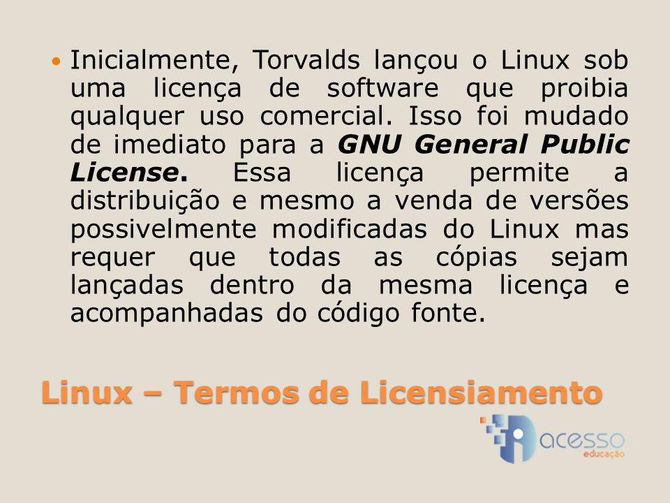 Linux – Termos de Licensiamento Inicialmente, Torvalds lançou o Linux sob uma licença de software que proibia qualquer uso comercial. Isso foi mudado