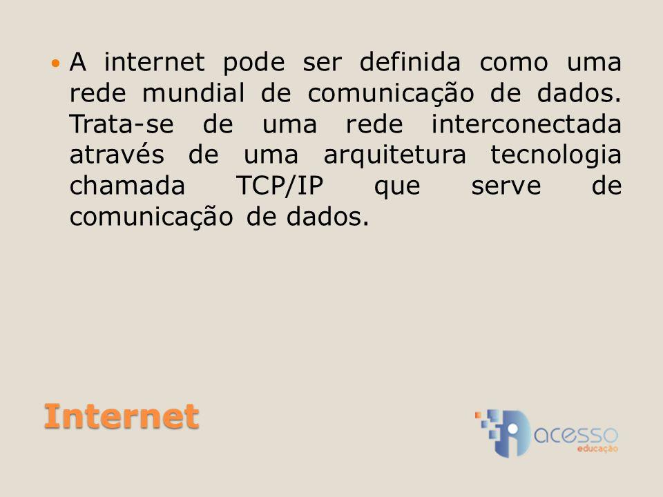 Internet A internet pode ser definida como uma rede mundial de comunicação de dados. Trata-se de uma rede interconectada através de uma arquitetura te