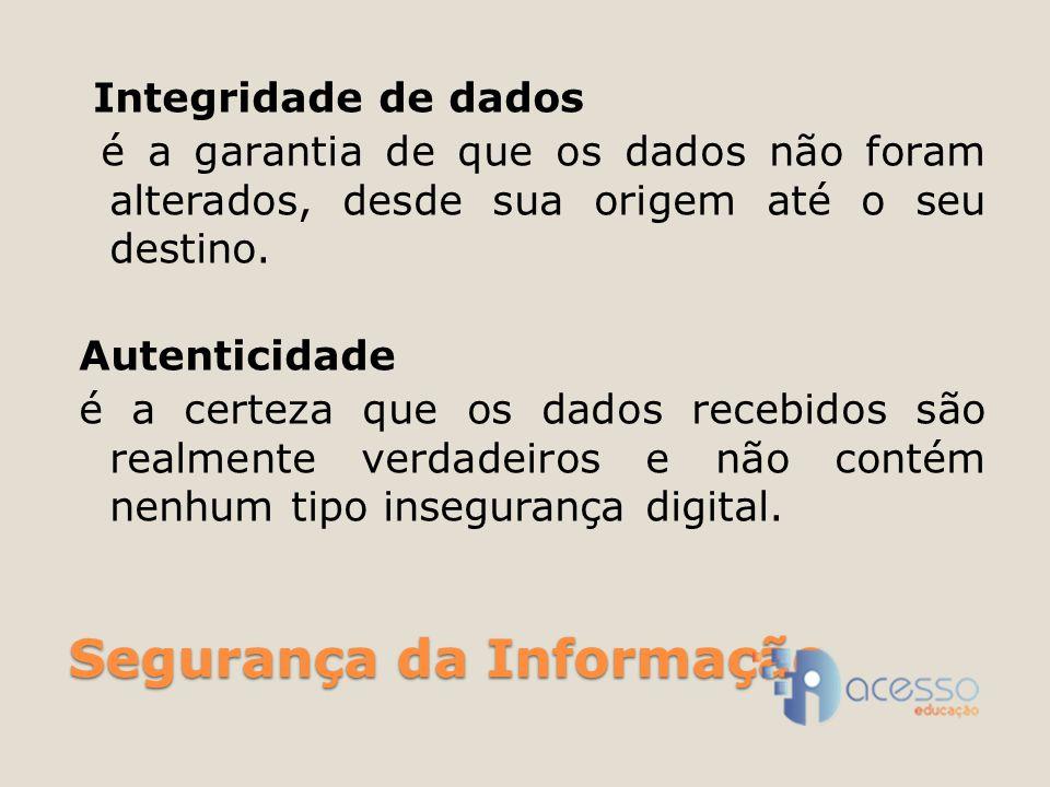 Integridade de dados é a garantia de que os dados não foram alterados, desde sua origem até o seu destino. Autenticidade é a certeza que os dados rece