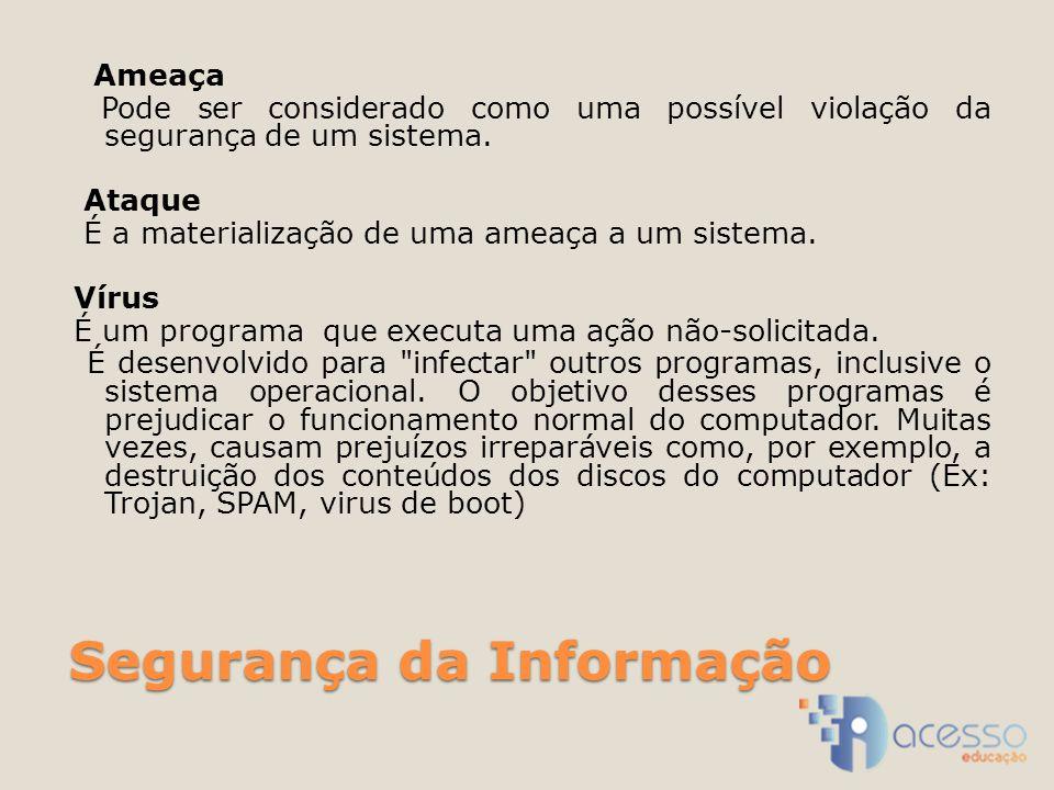 Segurança da Informação Ameaça Pode ser considerado como uma possível violação da segurança de um sistema. Ataque É a materialização de uma ameaça a u