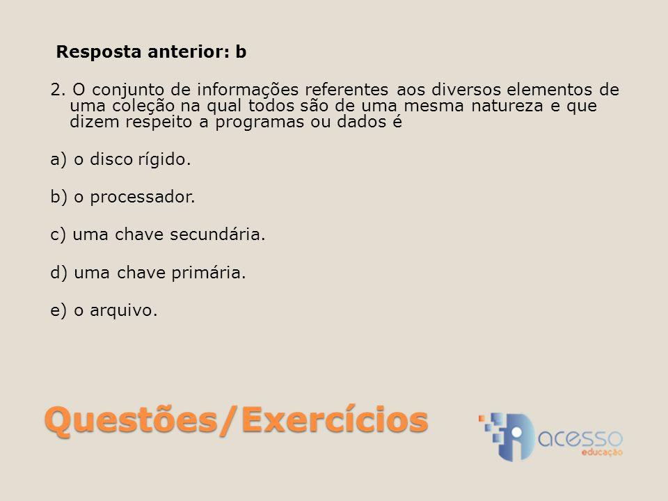 Questões/Exercícios Resposta anterior: b 2. O conjunto de informações referentes aos diversos elementos de uma coleção na qual todos são de uma mesma
