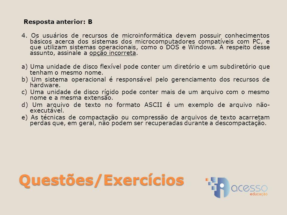 Questões/Exercícios Resposta anterior: B 4.