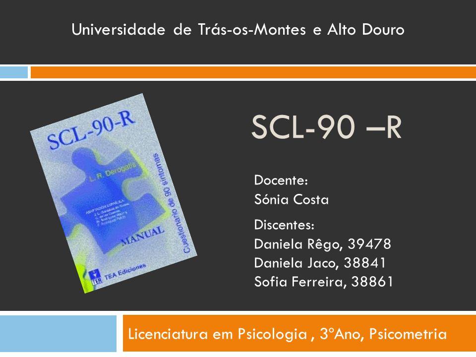 SCL-90 –R Licenciatura em Psicologia, 3ºAno, Psicometria Universidade de Trás-os-Montes e Alto Douro Discentes: Daniela Rêgo, 39478 Daniela Jaco, 3884