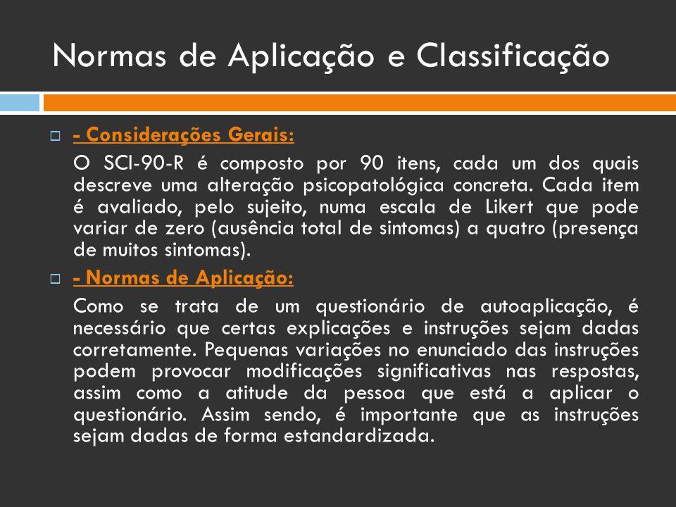 Normas de Aplicação e Classificação  - Considerações Gerais: O SCl-90-R é composto por 90 itens, cada um dos quais descreve uma alteração psicopatoló