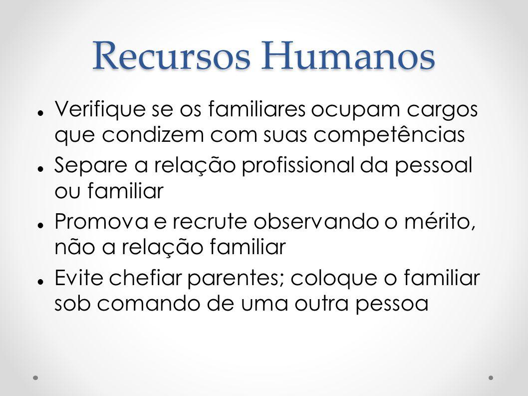 Recursos Humanos Verifique se os familiares ocupam cargos que condizem com suas competências Separe a relação profissional da pessoal ou familiar Prom