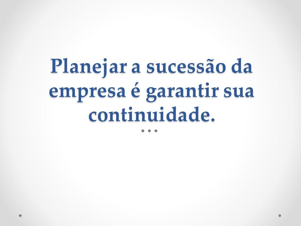 Planejar a sucessão da empresa é garantir sua continuidade.