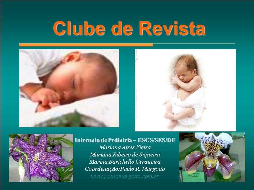 Clube de Revista Internato de Pediatria – ESCS/SES/DF Mariana Aires Vieira Mariana Ribeiro de Siqueira Marina Barichello Cerqueira Coordenação:Paulo R