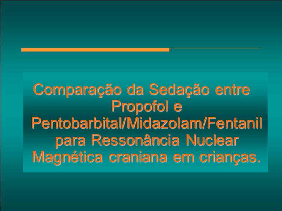 Comparação da Sedação entre Propofol e Pentobarbital/Midazolam/Fentanil para Ressonância Nuclear Magnética craniana em crianças.