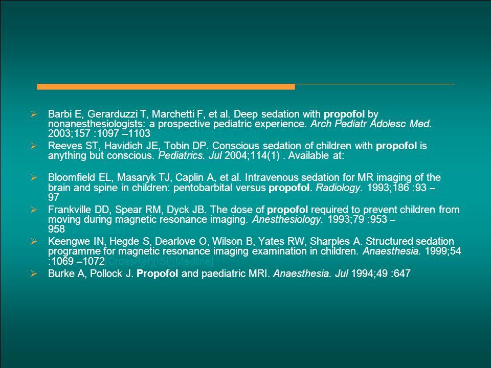  Barbi E, Gerarduzzi T, Marchetti F, et al. Deep sedation with propofol by nonanesthesiologists: a prospective pediatric experience. Arch Pediatr Ado