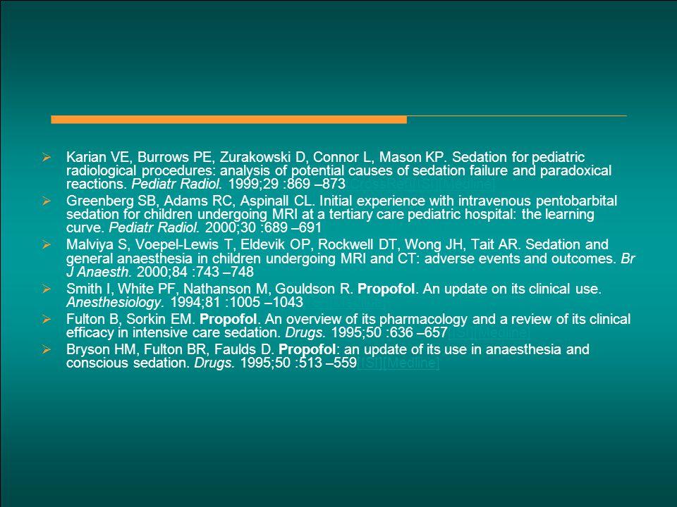  Karian VE, Burrows PE, Zurakowski D, Connor L, Mason KP. Sedation for pediatric radiological procedures: analysis of potential causes of sedation fa